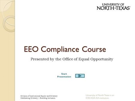 EEO Compliance Course Presented by the Office of Equal Opportunity Division of Institutional Equity and Diversity Celebrating Diversity | Building Inclusion.