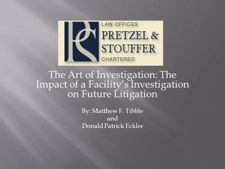 The Art of Investigation: The Impact of a Facility's Investigation on Future Litigation By: Matthew F. Tibble and Donald Patrick Eckler.