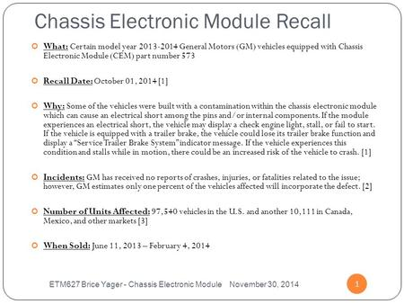 Chassis Electronic Module Recall ETM627 Brice Yager - Chassis Electronic Module November 30, 2014 1 What: Certain model year 2013-2014 General Motors (GM)