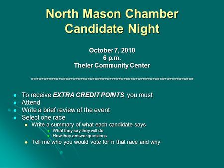 North Mason Chamber Candidate Night October 7, 2010 6 p.m. Theler Community Center *******************************************************************