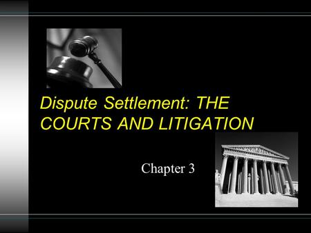 Dispute Settlement: THE COURTS AND LITIGATION Chapter 3.