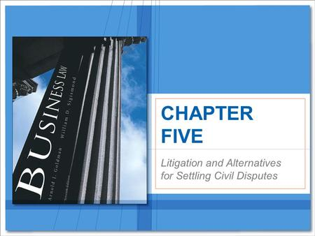 Litigation and Alternatives for Settling Civil Disputes CHAPTER FIVE.