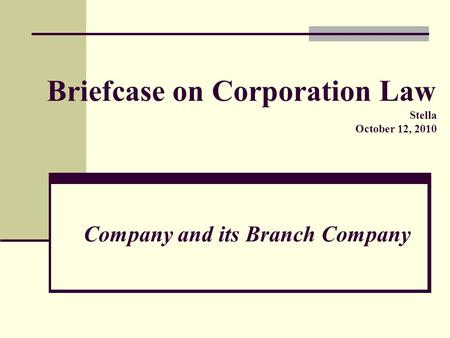 Briefcase on Corporation Law Stella October 12, 2010 Company and its Branch Company.