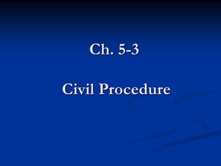 Ch. 5-3 Civil Procedure Key Terms Plaintiff- The party that initiates the lawsuit by filing a complaint Plaintiff- The party that initiates the lawsuit.