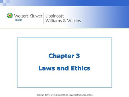 Copyright © 2013 Wolters Kluwer Health | Lippincott Williams & Wilkins Chapter 3 Laws and Ethics.