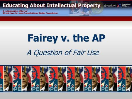 A Question of Fair Use Fairey v. the AP Have you seen this? The poster was created by the artist Shepard Fairey. www.educateIP.org.
