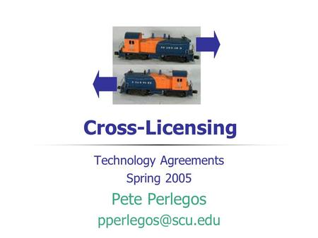 Cross-Licensing Technology Agreements Spring 2005 Pete Perlegos