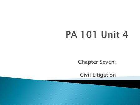 Chapter Seven: Civil Litigation.  Involves legal action to resolve disputes between parties. In civil litigation, the plaintiff sues a defendant to recover.