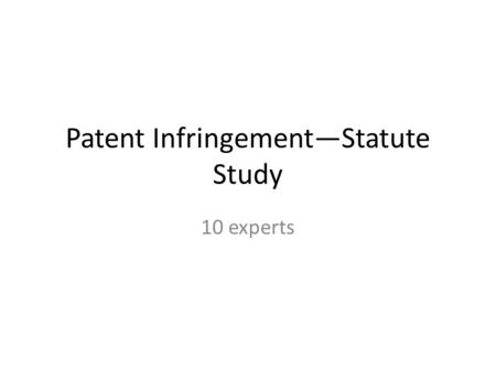 Patent Infringement—Statute Study 10 experts. Term of Protection Article 42 The duration of an invention patent shall be twenty years, the duration of.