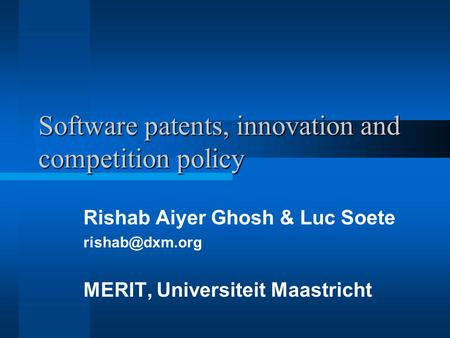 Software patents, innovation and competition policy Rishab Aiyer Ghosh & Luc Soete MERIT, Universiteit Maastricht.