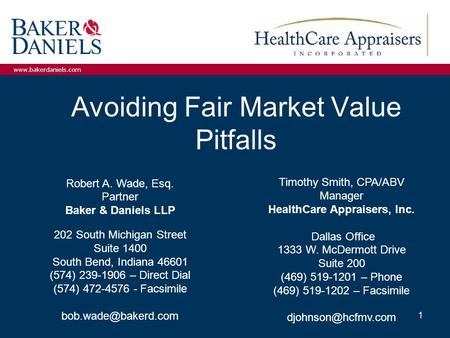 Www.bakerdaniels.com Avoiding Fair Market Value Pitfalls Timothy Smith, CPA/ABV Manager HealthCare Appraisers, Inc. Dallas Office 1333 W. McDermott Drive.