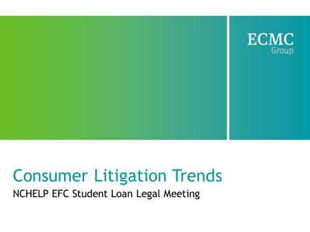 Consumer Litigation Trends NCHELP EFC Student Loan Legal Meeting.
