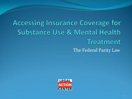 The Federal Parity Law 1. Technical Difficulties? Call (212) 243-1313 with technical problems during the webinar 2.