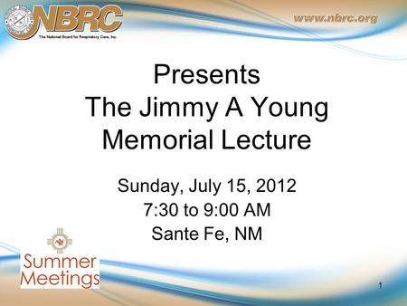 Presents The Jimmy A Young Memorial Lecture Sunday, July 15, 2012 7:30 to 9:00 AM Sante Fe, NM 1.