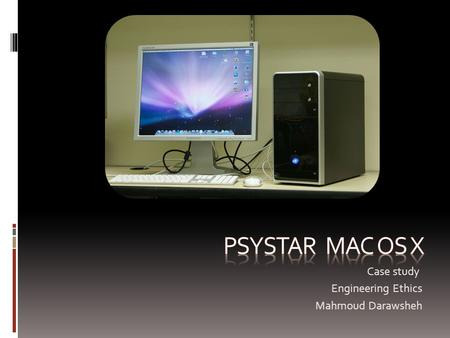 Case study Engineering Ethics Mahmoud Darawsheh. Psystar corporation  Psystar Corporation was a company based in Florida, owned by Rudy and Robert Pedraza.