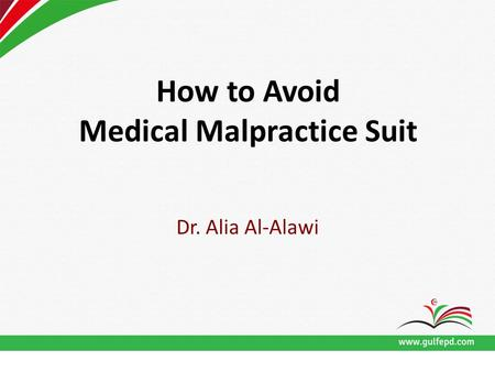 How to Avoid Medical Malpractice Suit Dr. Alia Al-Alawi.