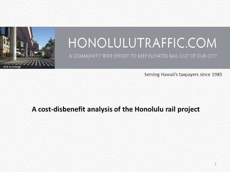 Serving Hawaii's taxpayers since 1985 1 A cost-disbenefit analysis of the Honolulu rail project.
