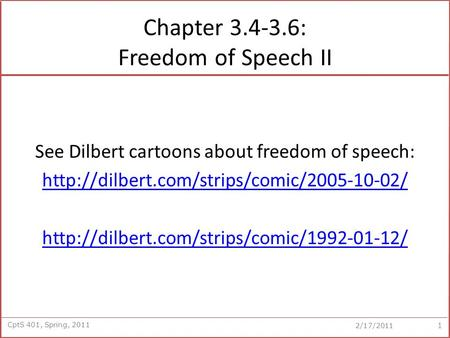 CptS 401, Spring, 2011 2/17/2011 Chapter 3.4-3.6: Freedom of Speech II See Dilbert cartoons about freedom of speech: