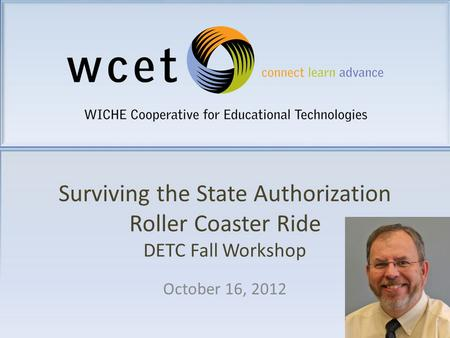 Surviving the State Authorization Roller Coaster Ride DETC Fall Workshop October 16, 2012.
