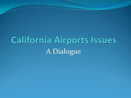 A Dialogue. Topics ACRP Report 90: Impact of Regulatory Compliance on Small Airports AvGas Replacement Sequestration Impacts Pilot Retention.