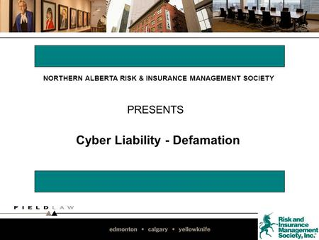 Cyber Liability - Defamation PRESENTS NORTHERN ALBERTA RISK & INSURANCE MANAGEMENT SOCIETY.