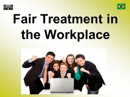 Fair Treatment in the Workplace. Introduction Each day, workers from around the world head to their respective jobs in order to complete the tasks required.