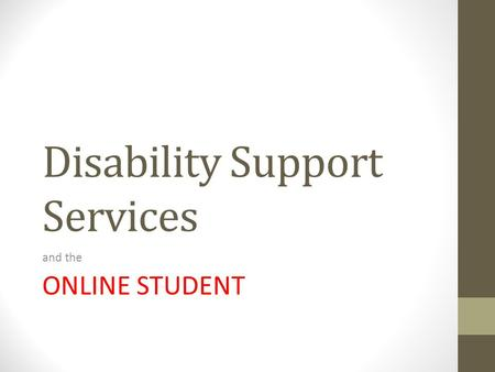 Disability Support Services and the ONLINE STUDENT.