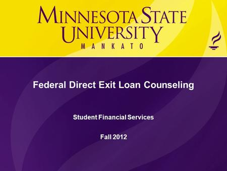 Federal Direct Exit Loan Counseling Student Financial Services Fall 2012.