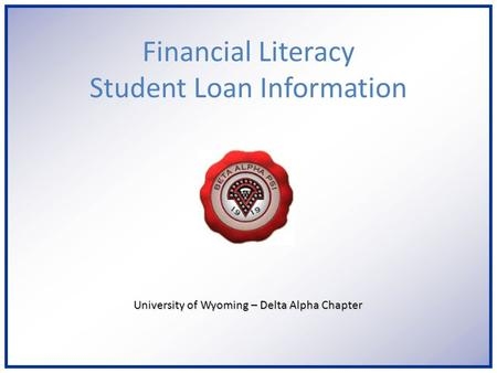 University of Wyoming – Delta Alpha Chapter Financial Literacy Student Loan Information.