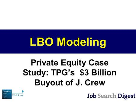 LBO Modeling Private Equity Case Study: TPG's $3 Billion Buyout of J. Crew.