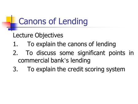 Canons of Lending Lecture Objectives