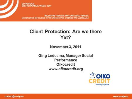 Client Protection: Are we there Yet? November 3, 2011 Ging Ledesma, Manager Social Performance Oikocredit