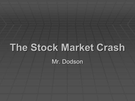 The Stock Market Crash Mr. Dodson. The Stock Market Crash  What events led to the stock market's Great Crash in 1929?  Why did the Great Crash produce.