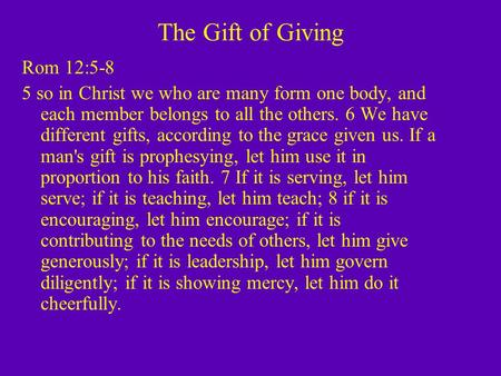 The Gift of Giving Rom 12:5-8 5 so in Christ we who are many form one body, and each member belongs to all the others. 6 We have different gifts, according.