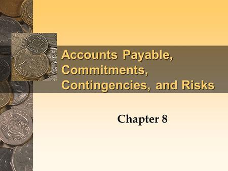 Accounts Payable, Commitments, Contingencies, and Risks Chapter 8.