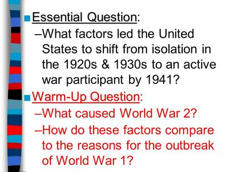 ■Essential Question ■Essential Question: –What factors led the United States to shift from isolation in the 1920s & 1930s to an active war participant.