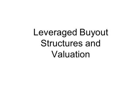Leveraged Buyout Structures and Valuation. No one spends other people's money as carefully as they spend their own. —Milton Friedman.