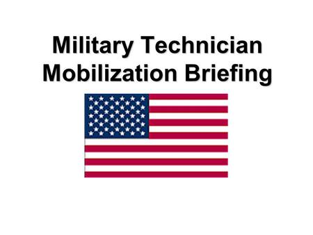 Military Technician Mobilization Briefing. Overview. There are six topics in this mobilization briefing: 1. Leave 2. Health Insurance 3. Life Insurance.