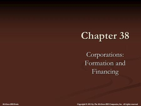Chapter 38 Corporations: Formation and Financing McGraw-Hill/Irwin Copyright © 2012 by The McGraw-Hill Companies, Inc. All rights reserved.
