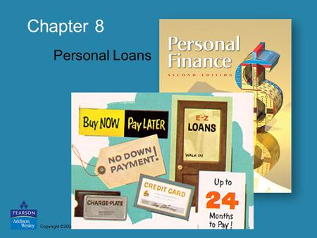 Copyright ©2004 Pearson Education, Inc. All rights reserved. Chapter 8 Personal Loans.