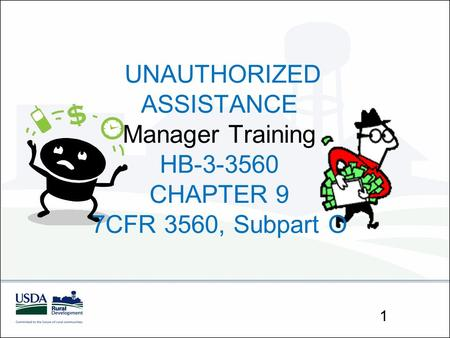 UNAUTHORIZED ASSISTANCE Manager Training HB-3-3560 CHAPTER 9 7CFR 3560, Subpart O 1.