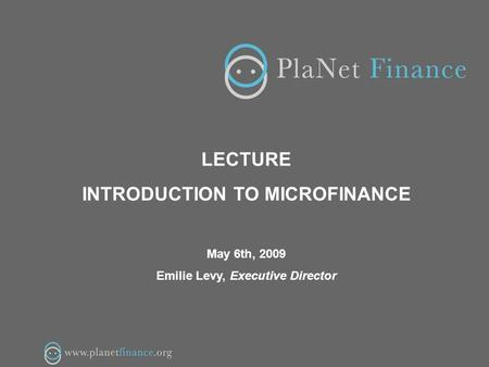 1/16 LECTURE INTRODUCTION TO MICROFINANCE May 6th, 2009 Emilie Levy, Executive Director.