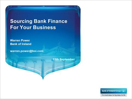 Sourcing Bank Finance For Your Business Warren Power Bank of Ireland 12th September.