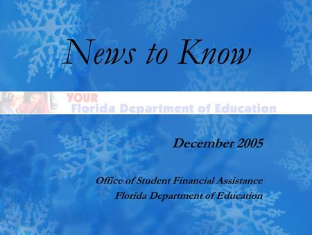 News to Know December 2005 Office of Student Financial Assistance Florida Department of Education.