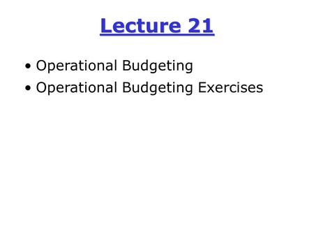 Lecture 21 Operational Budgeting Operational Budgeting Exercises.