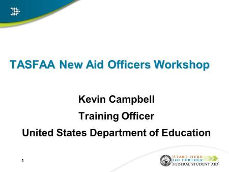 TASFAA New Aid Officers Workshop Kevin Campbell Training Officer United States Department of Education 1.