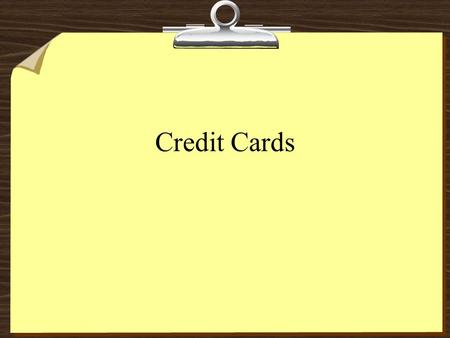 Credit Cards. CREDIT DEFINITIONS Credit Trust given to another person for future payment of a loan, credit card balance, etc. Creditor A person or company.