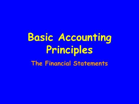 Basic Accounting Principles The Financial Statements.
