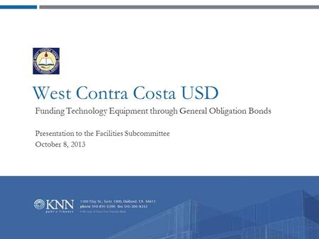 West Contra Costa USD Funding Technology Equipment through General Obligation Bonds Presentation to the Facilities Subcommittee October 8, 2013.
