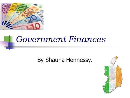 Government Finances By Shauna Hennessy.. The National Debt This is the total amount / cumulative of government borrowing which is outstanding.